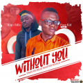 FuseKid – Without You ft. Kojo Bills -(Prod by:Master Khalo)