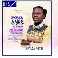 Matilda Agyei – OSORE MMRE  (Full worship Album)