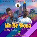 MickeyBwoy – ME NE WOAA ft. Dj Soja (Prod by: Soja Beat)