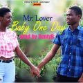 Mr. Lover – Baby One Day (Prod by:Benty B & Mixed by:Lexis Tight)