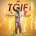 FAMEYE - TGIF  (TANK GOD IS FRIDAY)