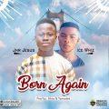 Jnr Jesus ft. Ice Whiz - BORN AGAIN - (Prod by: Jkhann & Tipmadeit)