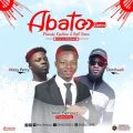 Min. Seriouz Ft Don Kweli x Afezi Perry – Abatoo (Remix) (Prod. By WillisBeatz)