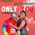 Wademan Ft. Queen Baronny - ONLY YOU (Prod by. Spyking Beatz)